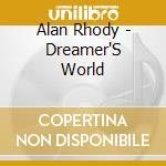 Alan Rhody - Dreamer'S World cd musicale di Rhody Alan