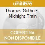 Thomas Guthrie - Midnight Train cd musicale di Thomas Guthrie