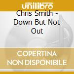 Chris Smith - Down But Not Out cd musicale di Hammer smith band