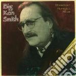 Big Ken Smith - Hometown Homesick Blues cd musicale di Big ken Smith