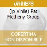 (LP VINILE) PAT METHENY GROUP lp vinile di METHENY PAT