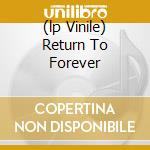 (LP VINILE) RETURN TO FOREVER lp vinile di COREA CHICK