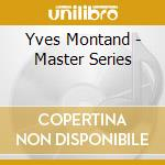 Yves Montand - Master Series cd musicale di Yves Montand