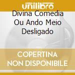 DIVINA COMEDIA OU ANDO MEIO DESLIGADO cd musicale di MUTANTES