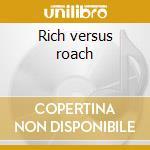 Rich versus roach cd musicale di Rich buddy & roach max