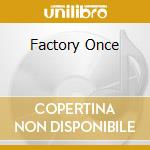 FACTORY ONCE cd musicale di DURUTTI COLUMN