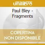 Paul Bley - Fragments cd musicale di Paul Bley