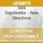 Jack Dejohnette - New Directions cd musicale di Jack Dejohnette