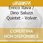 VOLVER (DINO SALUZZI QUINTET) cd musicale di RAVA ENRICO-DINO SALUZZI QUINT