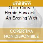 Chick Corea / Herbie Hancock - An Evening With cd musicale di COREA CHICK/HANCOCK HERBIE
