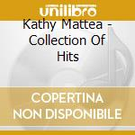 A collection of hits cd musicale di Kathy Mattea