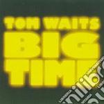 Tom Waits - Big Time cd musicale di Tom Waits