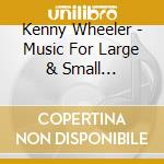 Music for large..-2cd cd musicale di Kenny Wheeler
