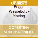 Bugge Wesseltoft - Moving cd musicale di Bugge Wesseltoft