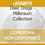 The best of-millennium collection cd musicale di Dregs Dixie