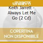 ALWAYS LET ME GO/2cd Live in Tokyo cd musicale di JARRETT-PEACOCK-DEJOHNETTE