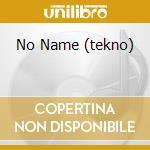 NO NAME (TEKNO) cd musicale di E.C.O.H.