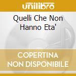 QUELLI CHE NON HANNO ETA' cd musicale di EIFFEL 65
