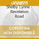 Shelby Lynne - Revelation Road cd musicale di Lynne Shelby
