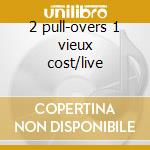 2 pull-overs 1 vieux cost/live cd musicale di Zila Zen