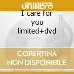 I care for you limited+dvd cd musicale