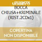 BOCCA CHIUSA+KRIMINALE (RIST.2CDx1) cd musicale di RITMO TRIBALE