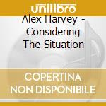 CONSIDERING THE SITUATION cd musicale di HARVEY ALEX