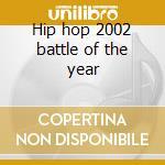 Hip hop 2002 battle of the year cd musicale di Artisti Vari