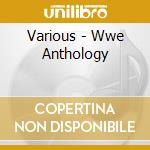 Various - Wwe Anthology cd musicale di Artisti Vari