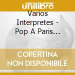 POP A PARIS VOL.4 cd musicale di ARTISTI VARI