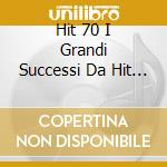 HIT 70 I GRANDI SUCCESSI DA HIT P. cd musicale di ARTISTI VARI