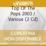 Top Of The Pops 2003 cd musicale