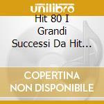 HIT 80 I GRANDI SUCCESSI DA HIT P. cd musicale di ARTISTI VARI