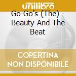 Gogo`S - Beauty And The Beat cd musicale di GO GO'S