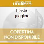 Elastic juggling cd musicale di Miriodor