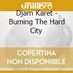 Djam Karet - Burning The Hard City cd musicale di Karet Djam