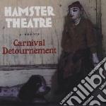 Hamster Theatre - Carnival Detournement cd musicale di The hamster theatre