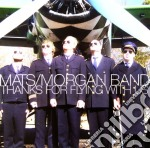 Mats-morgan Band - Thanks For Flying With Us cd musicale di MATS MORGAN BAND