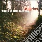 Mujician - There S No Going Back Now cd musicale di Mujician