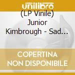 (LP VINILE) Sad days lonely nights lp vinile di Kimbrough Junior