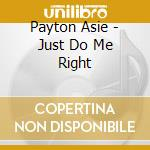 Payton Asie - Just Do Me Right cd musicale