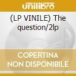(LP VINILE) The question/2lp lp vinile