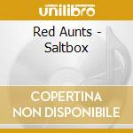 Red Aunts - Saltbox cd musicale