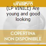 (LP VINILE) Are young and good looking lp vinile