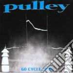 Pulley - 60 Cycle Hum cd musicale