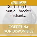 Don't stop the music - brecker michael brecker randy cd musicale di The brecker bros.