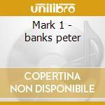 Mark 1 - banks peter cd musicale di Empire