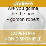 Are you gonna be the one - gordon robert cd musicale di Robert Gordon