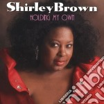 Holding my own - brown shirley cd musicale di Shirley Brown
