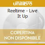Reeltime - Live It Up cd musicale di Reeltime